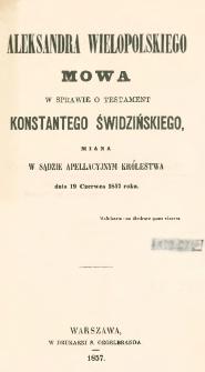 Aleksandra Wielopolskiego mowa w sprawie o testament Konstantego Świdzińskiego, miana w Sądzie Apellacyjnym Królestwa dnia 19 czerwca 1857 roku.