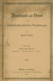 Deutschland und Orient in ihren wirtschaftspolitischen Beziehungen. Tl. 1, Nach dem Orient! : Donauwärts, die Orientbahnen, zur See