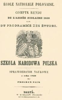 École nationale polonaise : compte rendu de l'année scolaire 1850 suivi du programme des études = Szkoła Narodowa Polska : sprawozdanie naukowe z roku 1850 oraz program nauk.