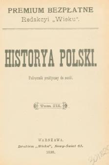 Historya Polski : podręcznik praktyczny do nauki. T. 3