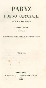 Paryż i jego obyczaje Pawła de Kock : w dwóch tomach = La grande ville : nouveau tableau de Paris, comique, critique et philosophique. T. 2