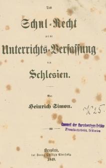 Das Schul-Recht und die Unterrichts-Verfassung von Schlesien