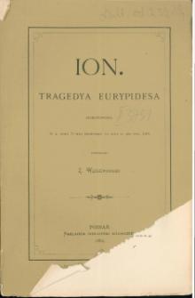 Ion : tragedya Eurypidesa przedstawiona w 4. roku 87-mej Olimpiady to jest r. 429 przed Chr.