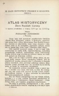 Atlas historyczny Ziem Ruskich Korony w epoce przełomu z wieku XVI-go na XVII-sty