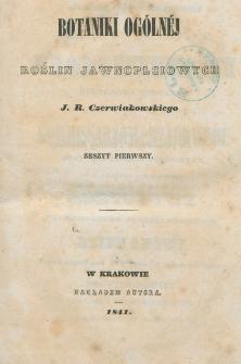 Botaniki ogólnéj roślin jawnopłciowych J. R. Czerwiakowskiego. Z. 1