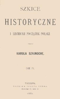 Szkice historyczne i lechicki początek Polski. T. 4