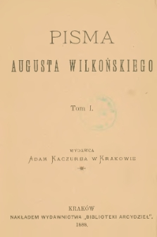 Pisma Augusta Wilkońskiego. T. 1