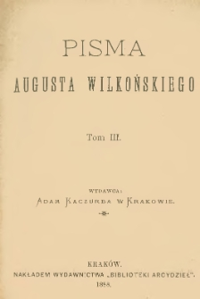 Pisma Augusta Wilkońskiego. T. 3