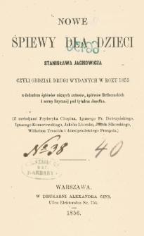 Nowe śpiewy dla dzieci Stanisława Jachowicza czyli Oddział drugi wydanych w roku 1855 z dodaniem śpiéwów różnych autorów, śpiéwów Betleemskich i sceny lirycznéj pod tytułem Jasełka.