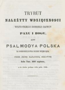 Trybut należyty wdzięcznosci wszystkiego dobrego dawcy Panu i Bogu, albo Psalmodya polska za dobrodziejstwa Boskie dziękująca przez jedną najlichszą kreaturę roku pańs. 1693 napisana, a do druku podana roku pańs. 1695