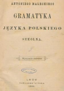 Antoniego Małeckiego Gramatyka języka polskiego : szkolna