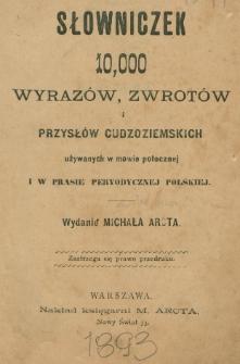 Słowniczek 10,000 wyrazów, zwrotów i przysłów cudzoziemskich używanych w mowie potocznej i w prasie peryodycznej polskiej