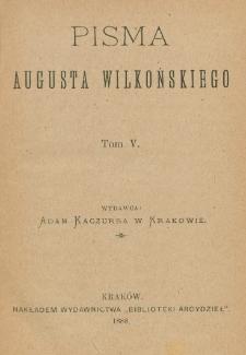 Pisma Augusta Wilkońskiego. T. 5