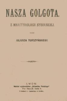Nasza Golgota : z martyrologii sybirskiej