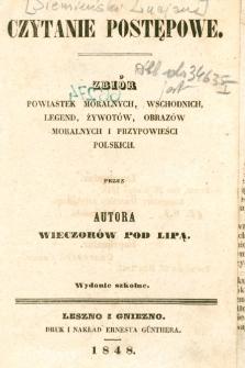 Czytanie postępowe : zbiór powiastek moralnych, wschodnich, legend, żywotów, obrazów moralnych i przypowieści polskich