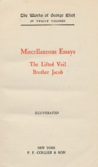 Miscellaneous essays ; The lifted veil ; Brother Jacob