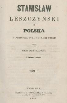 Stanisław Leszczyński i Polska w pierwszej połowie XVIII wieku. T. 1