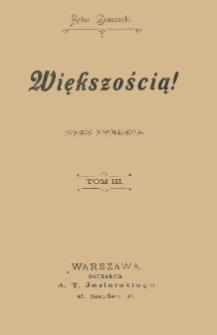 Większością! : powieść współczesna. T. 3