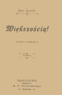 Większością! : powieść współczesna. T. 1