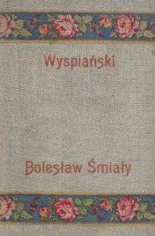 Bolesław Śmiały : dramat w trzech aktach