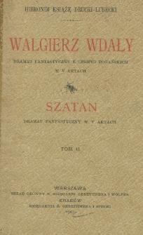 Walgierz Wdały : dramat fantastyczny z legend pogańskich w 5 aktach : Szatan : dramat fantastyczny w 5 aktach