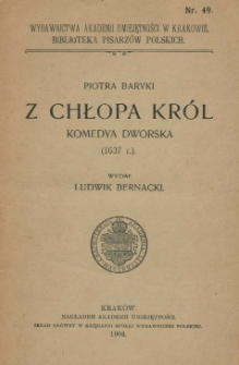 Piotra Baryki z chłopa król : komedya dworska (1637 r.)