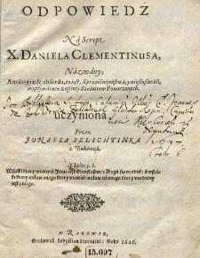 Odpowiedź na script X. Daniela Clementiusa, nazwany: Antilogiae & absurda, to iest, Sprzeciwieństwa, y niesłuszności, wypływaiące z opiniy Socinitow Ponurzonych