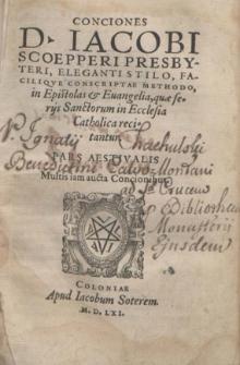 Conciones D. Jacobi Scoepperi Presbyteri ... in Epistolas & Evangelia, quae feriis Sanctorum in Ecclesia Catholica recitantur. [2] Pars Aestivalis