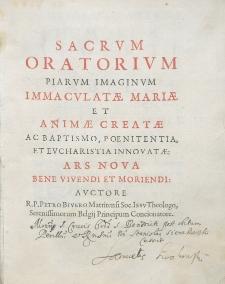 Sacrum Oratorium piarum imaginum Immaculatae Mariae et animae creatae ac baptismo, poenitentia, et Eucharistia innovatae : Ars Nova bene vivendi et moriendi